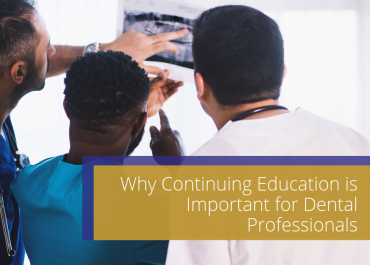 Why Continuing Education is Important for Dental Professionals